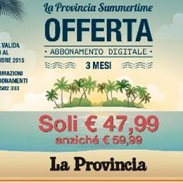 La Provincia Summertime  Tre mesi di abbonamento in offerta