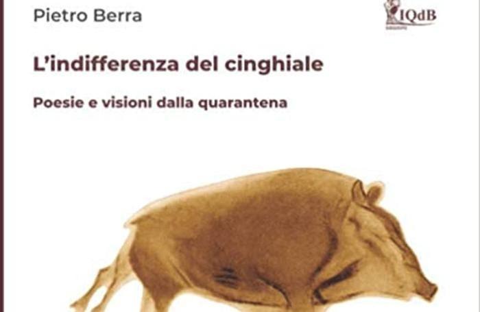 Pietro Berra, L'indifferenza del cinghiale. Poesie e visioni dalla quarantena, 2020