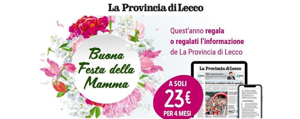 Festa della Mamma  Regala La Provincia di Lecco digitale